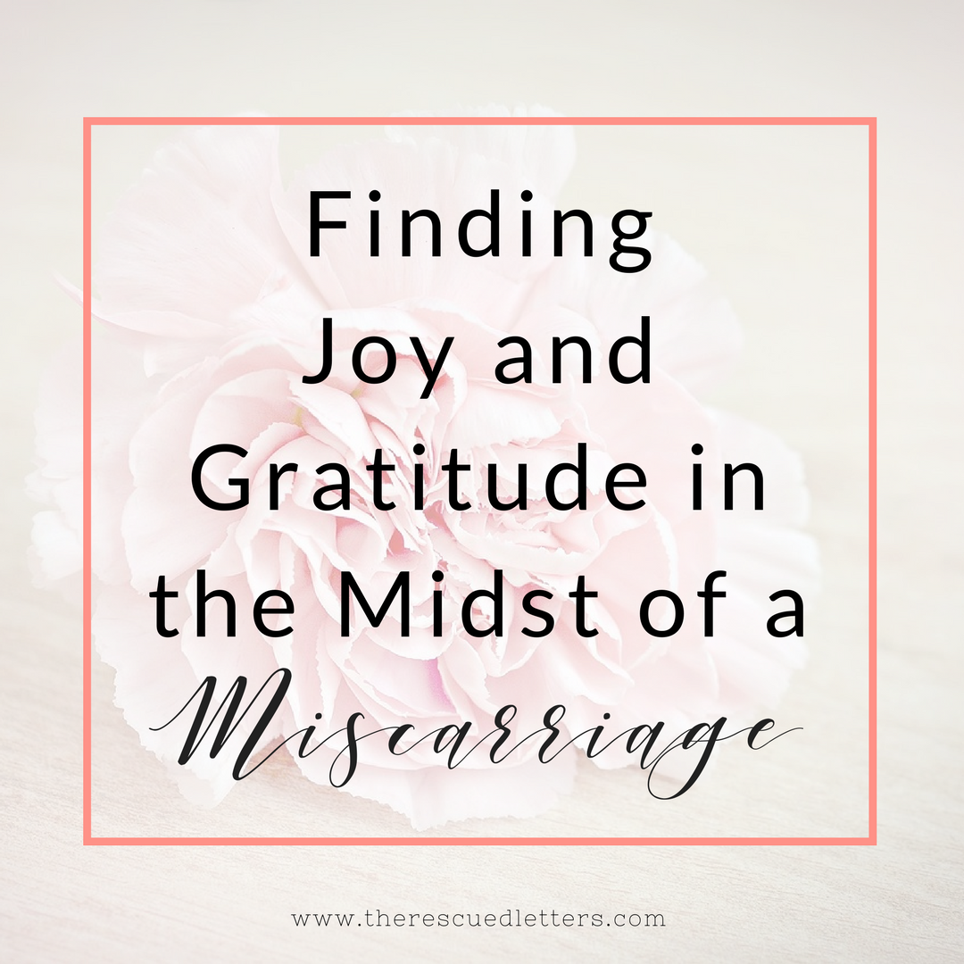 Finding Joy and Gratitude in the Midst of a Miscarriage | Insta | www.therescuedletters.com