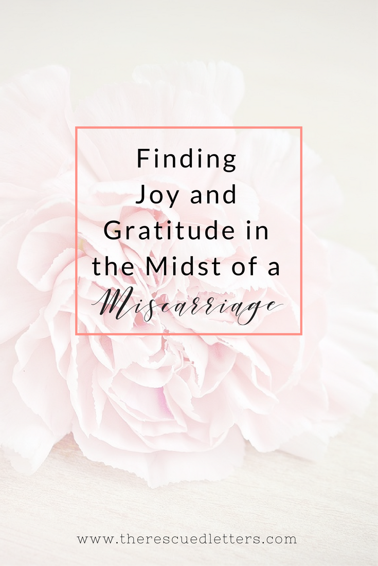 Finding Joy and Gratitude in the Midst of a Miscarriage | www.therescuedletters.com