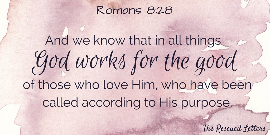 Romans 8:28|therescuedletters.com