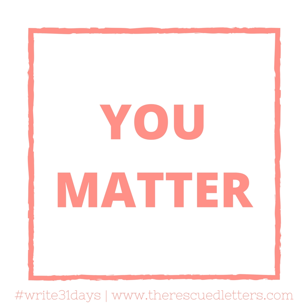 You Matter | www.therescuedletters.com