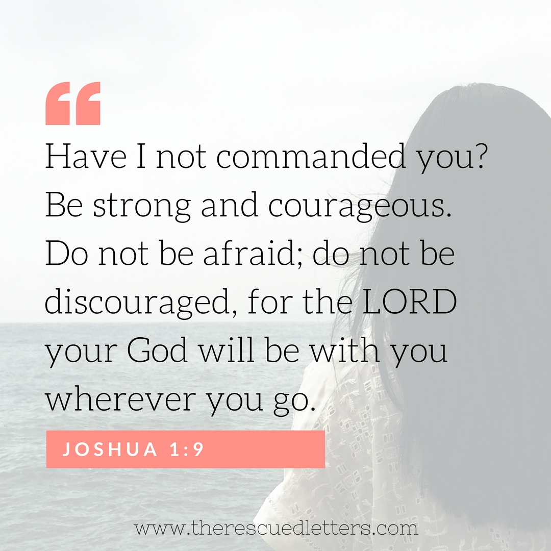 Joshua 1:9 | Learning to Live Courageously| www.therescuedletters.com
