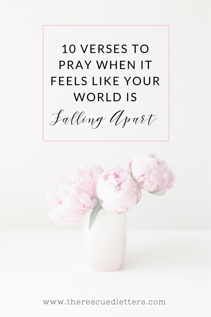 10 Verses to Pray When It Feels Like Your World is Falling Apart | www.therescuedletters.com