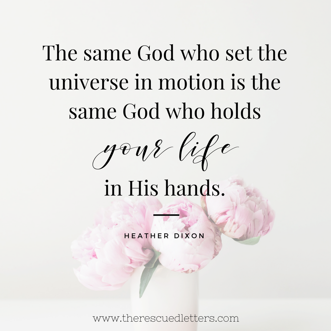 The same God who set the universe in motion is the same God who holds your life in His hands | www.therescuedletters.com