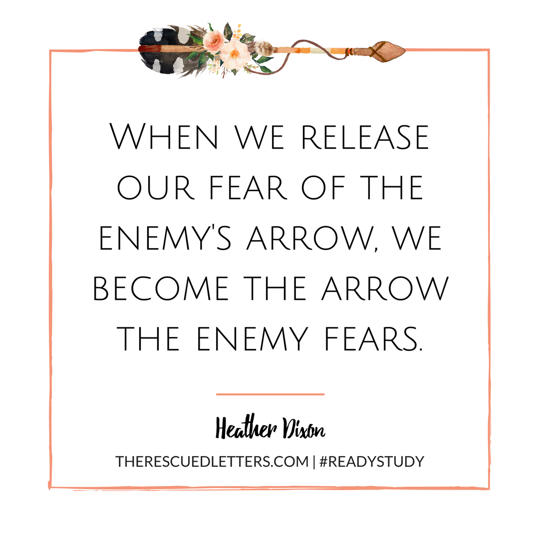 When we release our fear of the enemy's arrow, we become the arrow the enemy fears. | Ready: Finding the Courage to Face the Unknown by Heather Marshall Dixon | www.therescuedletters.com