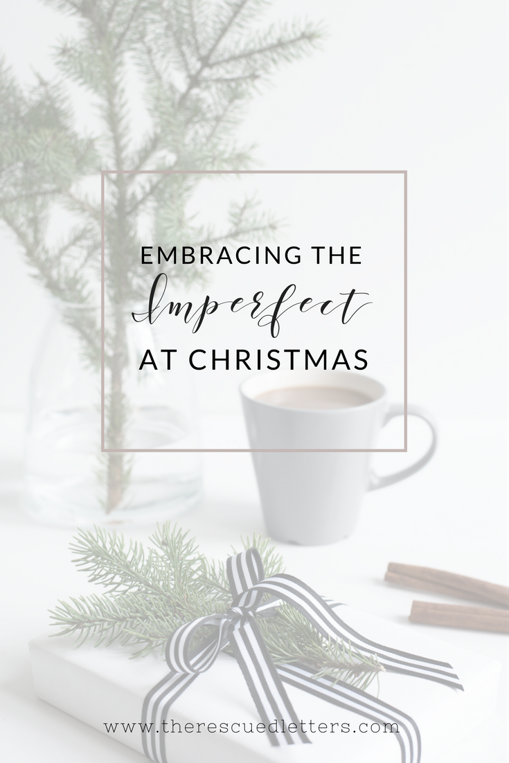 Embracing the Imperfect at Christmas _ www.therescuedletters.com
