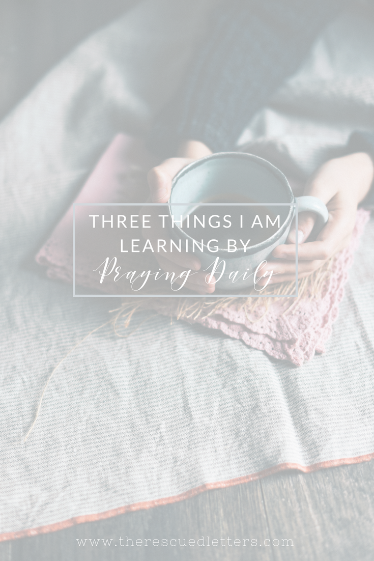 If you are moving through a season of decision-making, start with daily prayer and watch how it changes you. | Three Things I Am Learning by Praying Daily | www.therescuedletters.com #prayer #dailyprayer #decisionmaking