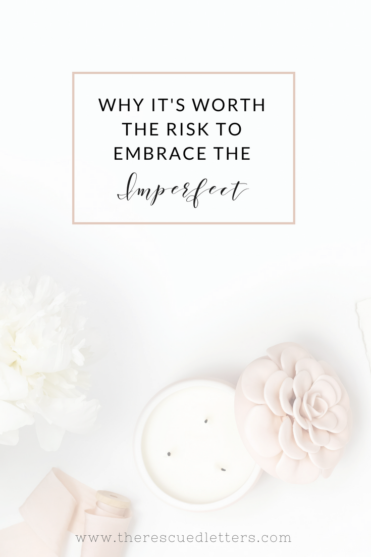 Trusting God to transform the imperfect and broken things in our lives can bring us much joy if we are willing to take the risk. | Why It's Worth the Risk to Embrace the Imperfect | www.therescuedletters.com #trustinggod #imperfect #faith
