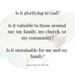 Is it glorifying to God? Is it valuable to those around me? Is it sustainable for my family?   on a neutral swatch of paint