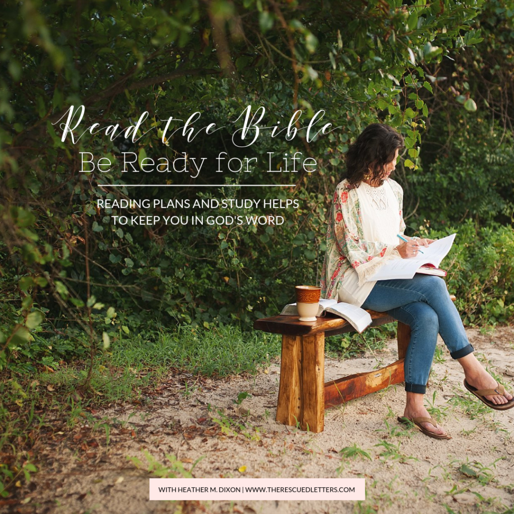 Read the Bible - Be Ready for Life | Reading plans and study helps to keep you in God's Word with Heather M. Dixon of The Rescued Letters. Picture of a girl reading her Bible on a bench outside.