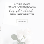 In their hearts humans plan their course, but the Lord establishes their steps   Proverbs 16:9 on a white desktop with roses and stationary