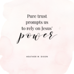 Pure trust prompts us to rely on Jesus' power.