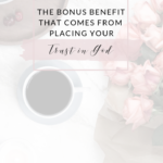 The bonus benefit that comes from placing your trust in God.
