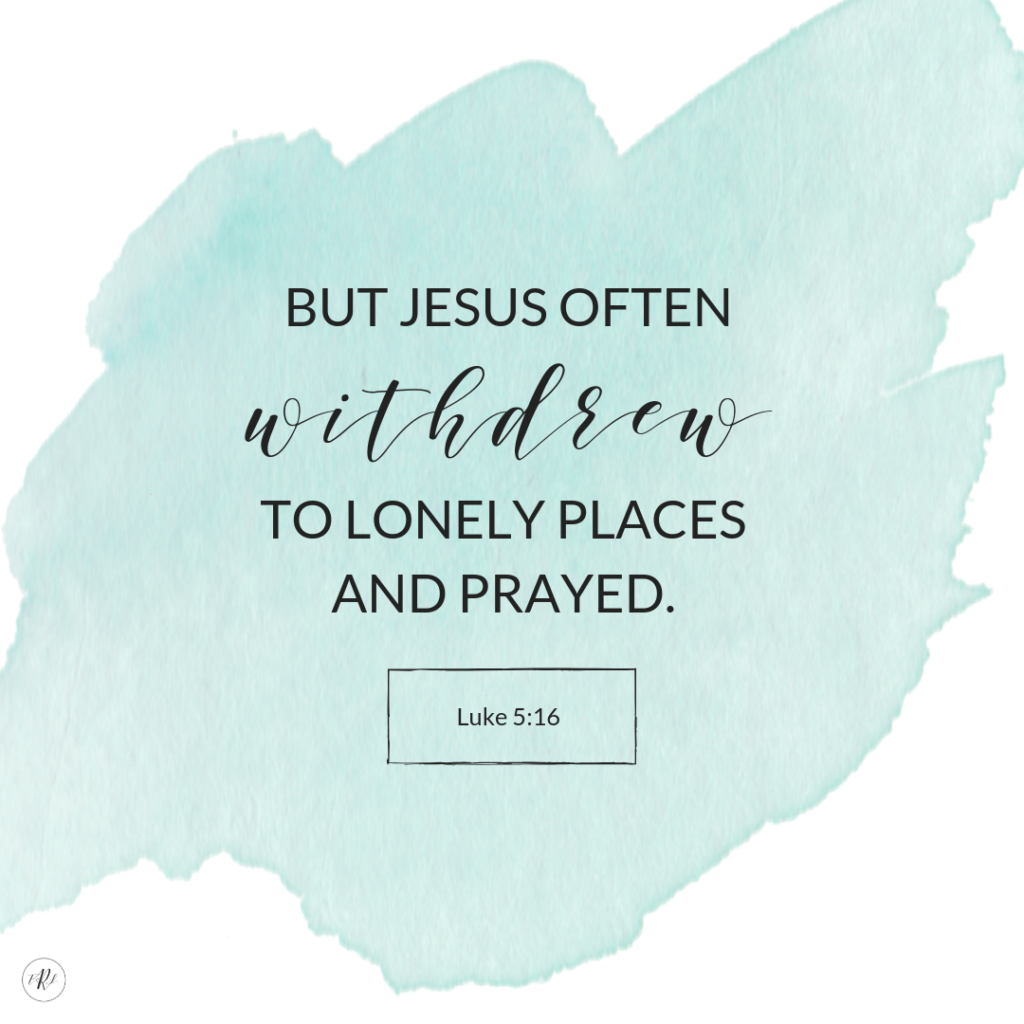 Luke 5:16 - But Jesus often withdrew to lonely places and prayed. | www.therescuedletters.com
