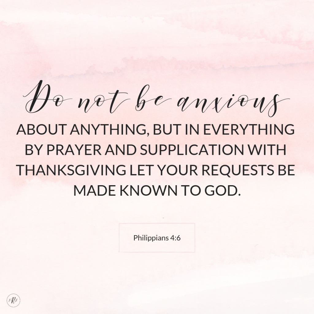 """Do not be anxious about anything, but in every situation, by prayer and petition, with thanksgiving, present your requests to God."" - Philippians 4:6"
